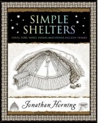 Tents, Tipis, Yurts, Domes and Other Ancient HomesSimple Shelters